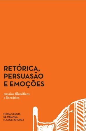 Retórica, persuasão e emoções - ensaios filosóficos e literários | Maria Cecília Miranda (Org.)