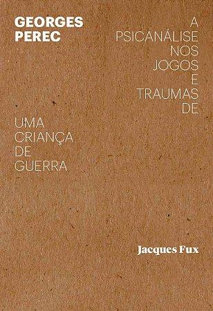 Georges Perec: a psicanálise nos jogos e traumas de uma criança de guerra | Jacques Fux