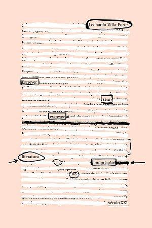 Escrever sem escrever: literatura e apropriação no século XXI | Leonardo Villa-Forte | Coedição com Ed. PUC-Rio