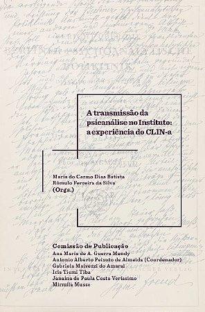 A transmissão da psicanálise no Instituto: a experiência do CLIN-a | Maria do Carmo Dias Batista e Rômulo Ferreira da Silva (Orgs.)