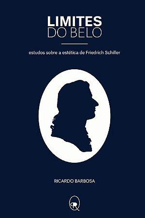 Limites do belo: escritos sobre a estética de Friedrich Schiller | Ricardo Barbosa