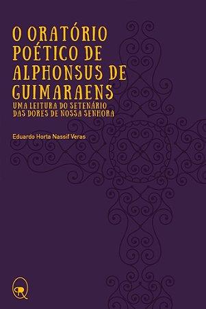 O oratório poético de Alphonsus de Guimaraens: uma leitura do Setenário das Dores de Nossa Senhora | Eduardo Veras