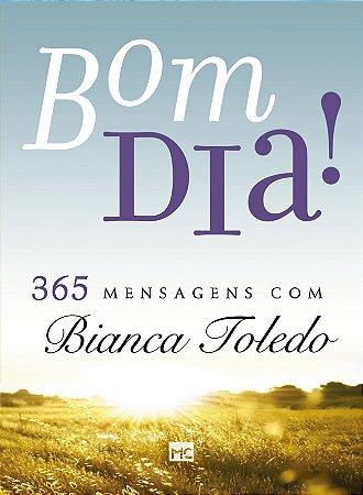Bom dia! 365 Mensagens com Bianca Toledo - Devocional Diário