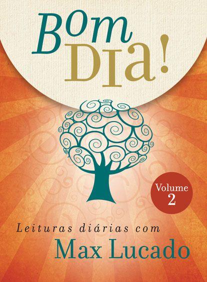 Bom dia! Leituras Diárias com Max Lucado - Volume 2