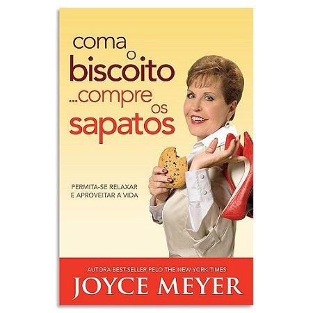 Coma o Biscoito... Compre os Sapatos de Joyce Meyer