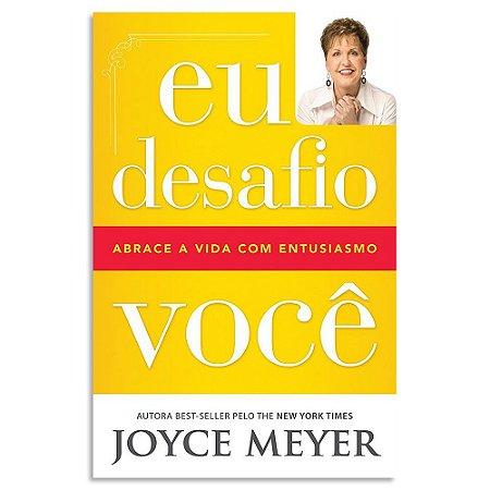 Eu Desafio Você - Abrace A Vida com Entusiasmo - Joyce Meyer