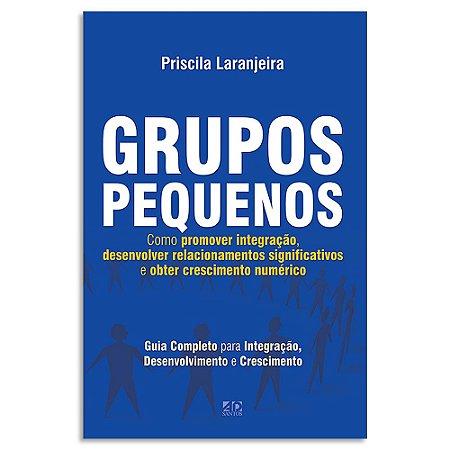 Grupos Pequenos Como Promover a Integração, Desenvolvimento e Crescimento.