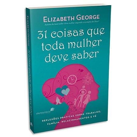 31 Coisas que toda Mulher deve Saber de Elizabeth George