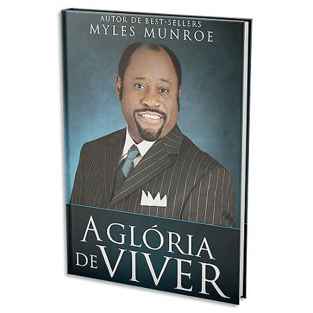 A Glória de Viver - Myles Munroe