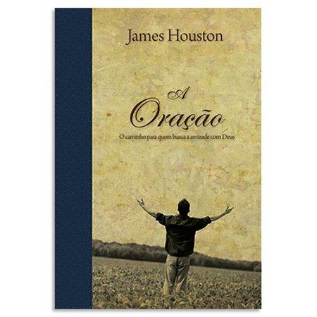 A Oração - James Houston - Série Espiritualidade