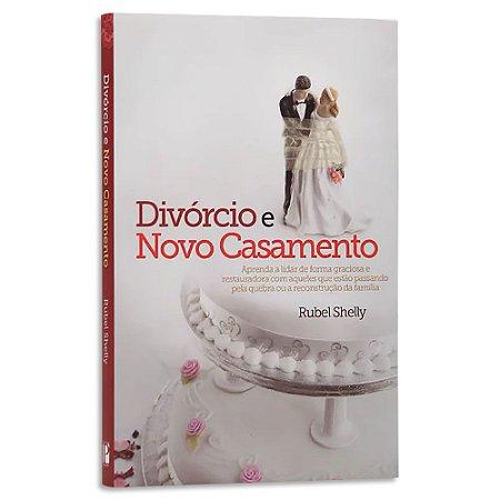 Divórcio e Novo Casamento - Rubel Shelly