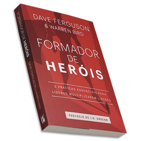 Formador de Heróis - Dave Ferguson & Warren Bird