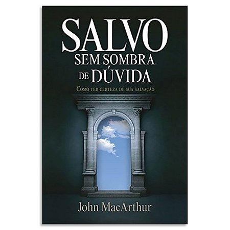 Salvo Sem Sombra de Dúvida - John MacArthur