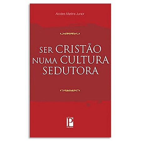 Ser Cristão numa Cultura Sedutora de Alcides Martins Junior