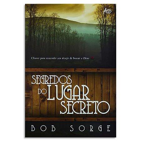 Segredos do Lugar Secreto de Bob Sorge