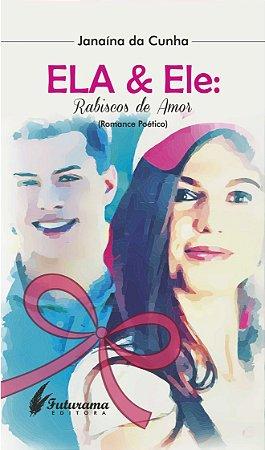 ELA & Ele: Rabiscos de Amor: Romance Poético