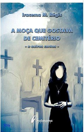 A moça que gostava de cemitério -e outros contos-