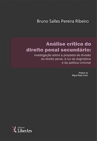 Análise crítica do direito penal secundário: investigação sobre a proposta de divisão do direito penal, à luz da dogmática e da política criminal