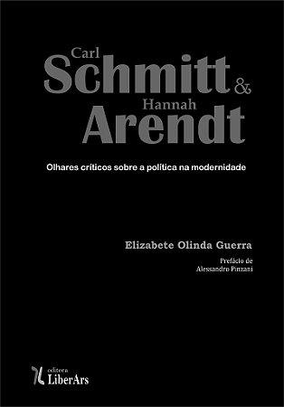 Carl Schmitt e Hannah Arendt: olhares críticos sobre a política na modernidade