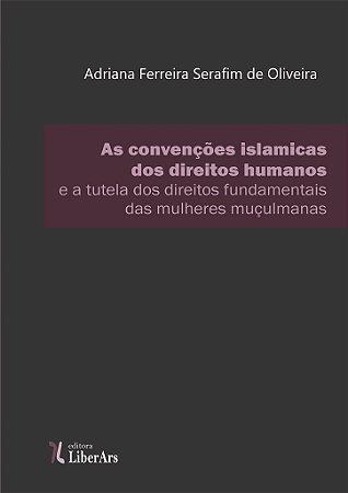 Convenções islâmicas sobre direitos humanos e a tutela dos direitos fundamentais das mulheres muçulmanas, As