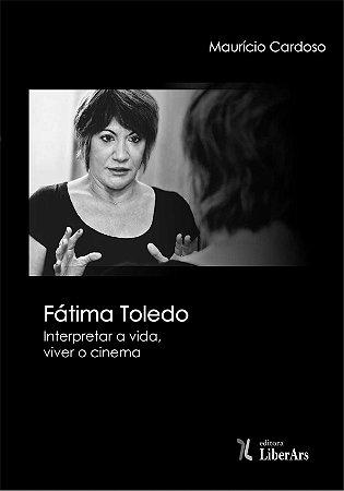 Fátima Toledo: Interpretar a vida, viver o cinema