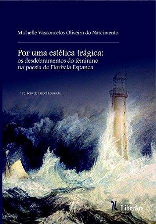 Por uma estética trágica: os desdobramentos do feminino na poesia de Florbela Espanca