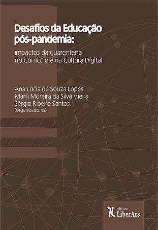 Desafios da Educação pós-pandemia: impactos da quarentena no Currículo e na Cultura Digital