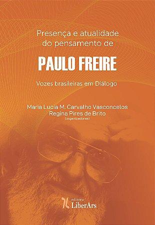 Presença e atualidade do pensamento de Paulo Freire - vozes brasileiras em diálogo