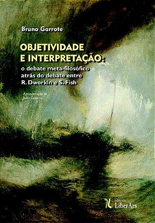 Objetividade e interpretação: o debate meta-filosófico através do debate entre R. Dworkin e S. Fish