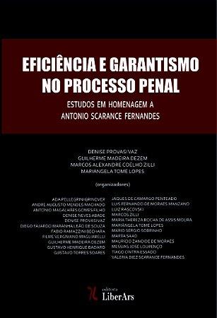 Eficiência e garantismo no processo penal - Estudos em homenagem a Antonio Scarance Fernandes