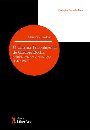 Cinema tricontinental de Glauber Rocha: política, estética e revolução (1969-1975), O