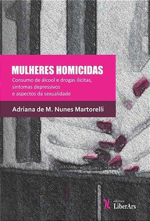 Mulheres homicidas: consumo de álcool e drogas ilícitas, sintomas depressivos e aspectos da sexualidade