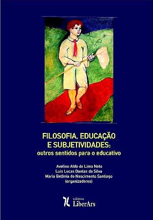 Filosofia, educação e subjetividades: outros sentidos para o educativo