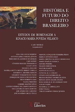 História e futuro do direito brasileiro: estudos em homenagem a Ignacio Maria Poveda Velasco