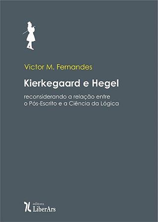 Kierkegaard e Hegel: reconsiderando a relação entre o Pós-Escrito e a Ciência da Lógica