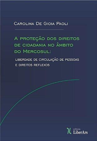 Proteção dos direitos de cidadania no âmbito do Mercosul, A: liberdade de circulação de pessoas e direitos reflexos