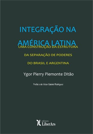 Integração da América Latina: uma construção a partir da estrutura da separação de poderes do Brasil e Argentina