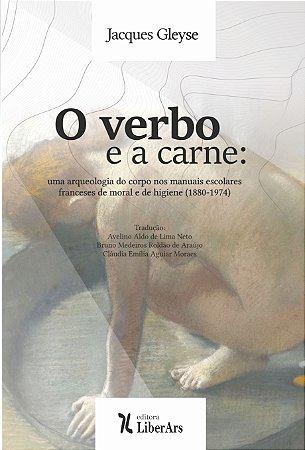 O verbo e a carne: Uma arqueologia do corpo nos manuais escolares franceses de moral e de higiene (1880-1974)