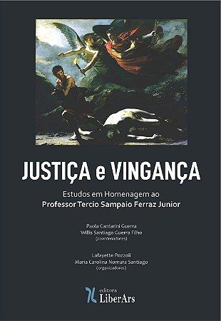 JUSTIÇA e VINGANÇA - Estudos em Homenagem ao  Professor Tercio Sampaio Ferraz Junior