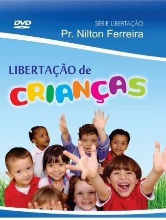 DVD - LIBERTAÇÃO DE CRIANÇAS - Pr Nilton Ferreira