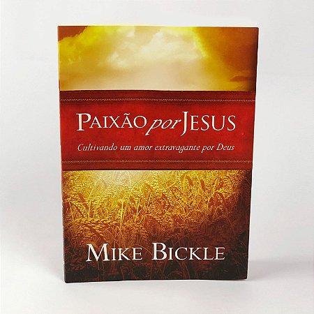 Paixão por Jesus - Mike Bickle