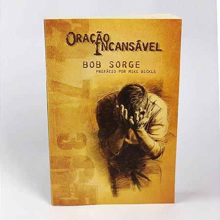 Oração incansável - Bob Sorge