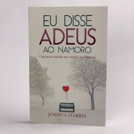 Eu disse Adeus Ao Namoro - Joshua Harris