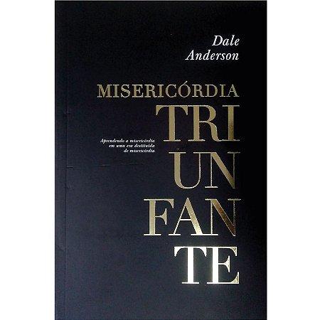 Misericórdia Triunfante - Dale Anderson