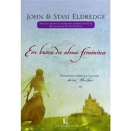 Em Busca da Alma Feminina - John e Stasi Eldredge