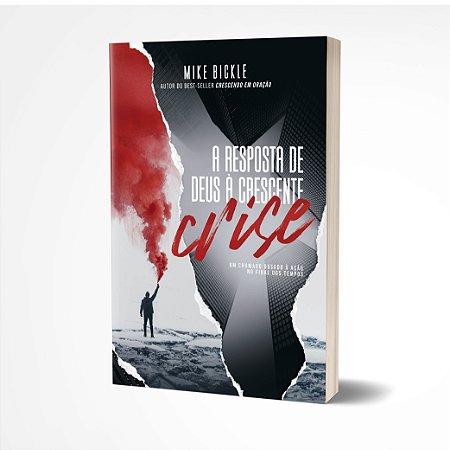 A resposta de Deus a crescente crise - Mike Bickle