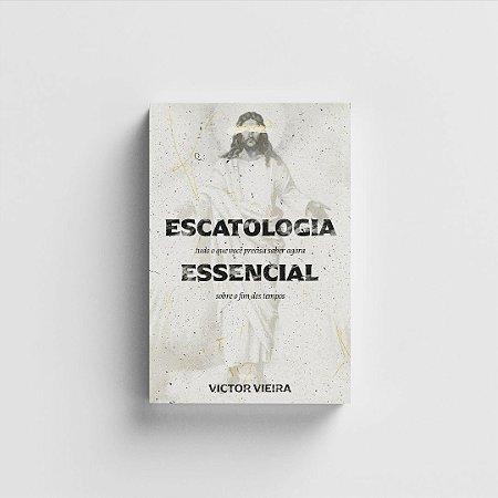 Escatologia Essencial - Victor Vieira