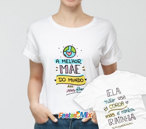 Kit Dia das Mães - Camisa + Camisa Infantil - Dia das Mães 3