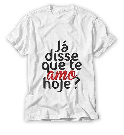 Camisa Já disse que Te amo Hoje
