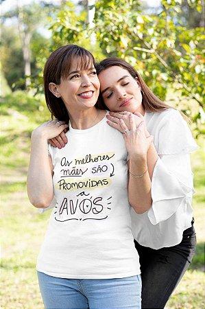 Camisa Personalizada - As Melhores Mães são Promovidas a Avós